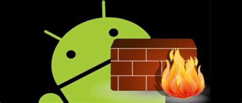 best firewall android three of the best firewall apps for android make tech easier