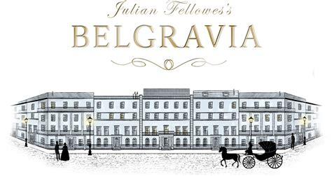 julian fellowes s belgravia julian fellowes s belgravia