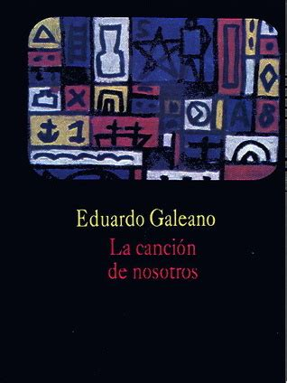 la cancin de nosotros la canci 243 n de nosotros by eduardo galeano reviews discussion bookclubs lists