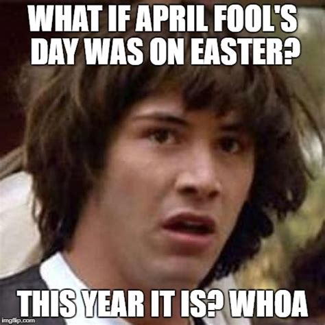 April Fools Memes - easter april fool s imgflip