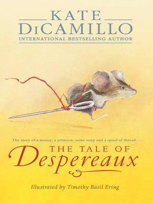 tale of despereaux being the tale of despereaux being the story of a mouse a princess some soup and a spool of thread