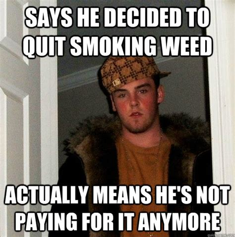 Stop Smoking Memes - decided to quit smoking weed marijuana memes weed
