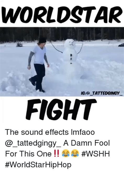 Meme Sound Effects - world star ig tattedgingy fight the sound effects lmfaoo