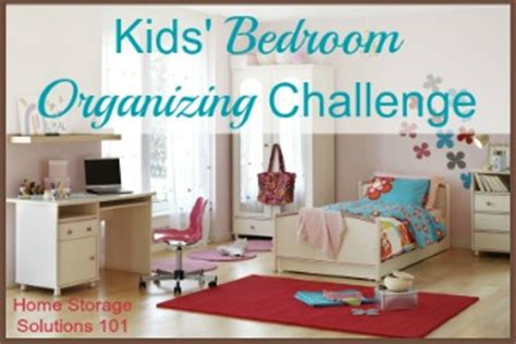 home storage solutions 101 organized home organizing kids bedrooms challenge with step by step