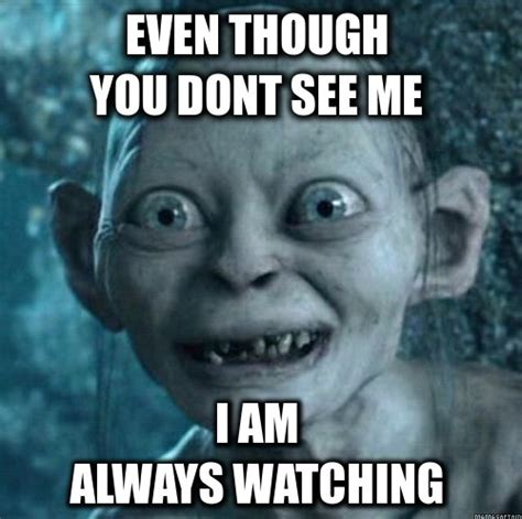 Watching You Meme - gollum my precious meme