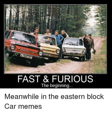 Fast Car Meme - fast furious the beginning meanwhile in the eastern