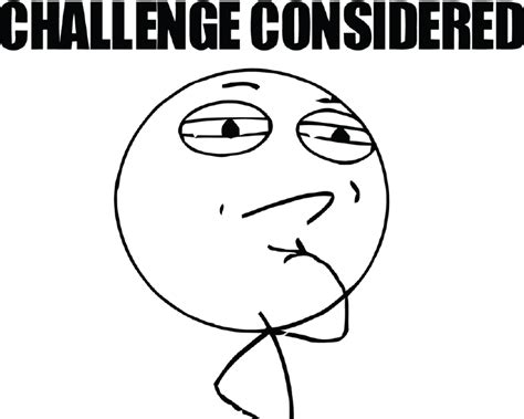 Challenge Accepted Meme Face - three fetes carnival friday update challenge accepted