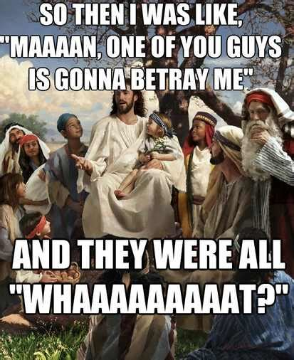 Jesus Memes by Story Time Jesus Meme Betrayal Dust Off The Bible