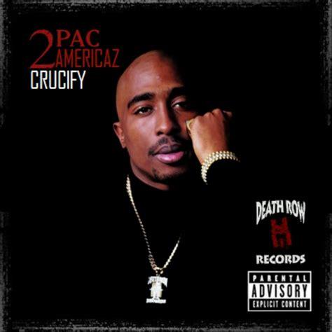 Row Records Compilation L Album Quot Americaz Crucify Quot De 2pac 2010