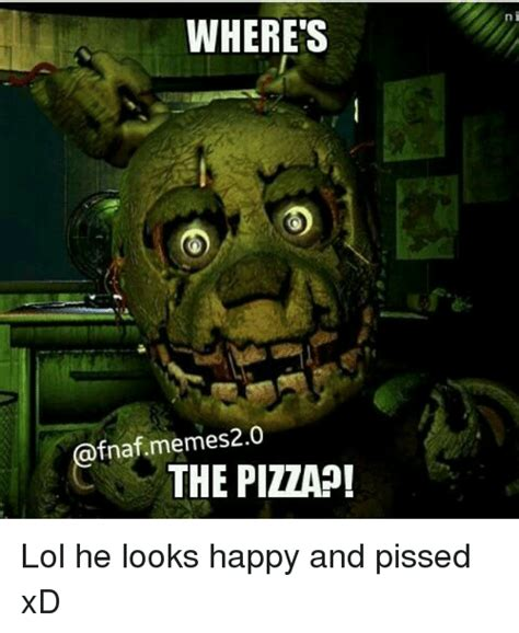 K Lol Meme - where s fnaf memes 20 the pizza ni lol he looks happy and
