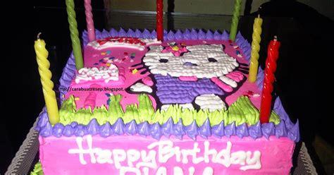 cara membuat kue ulang tahun terbaru cara membuat kue ulang tahun anak sederhana resep