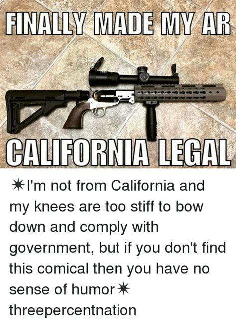 California Meme - finally made my ar california legal i m not from