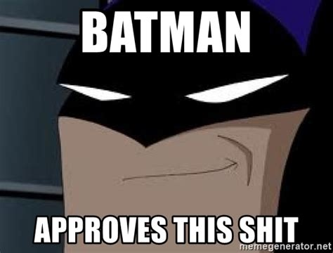 Meme Generator Batman - batman approves this shit smiling batman meme generator