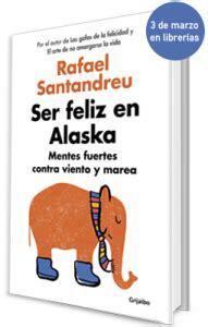 libro ser feliz en alaska nuevo libro quot ser feliz en alaska quot escuela de felicidad