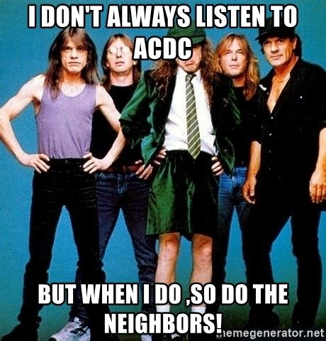 Ac Dc Meme - i don t always listen to acdc but when i do so do the