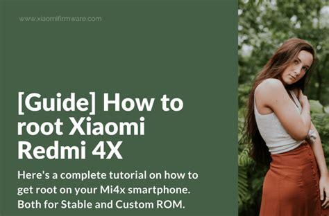 Xiaomi Redmi 4x Xiaomi Mi4x guide how to root xiaomi redmi 4x xiaomi firmware