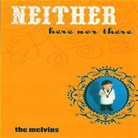 neither here nor there 0688103111 melvins the fool the meddling idiot akordy a text p 237 sně