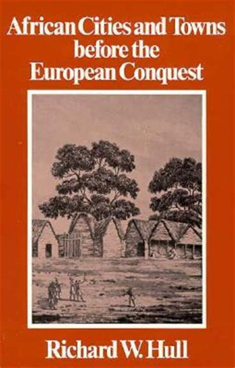 the european book of african cities and towns before the european conquest by richard w hull reviews discussion