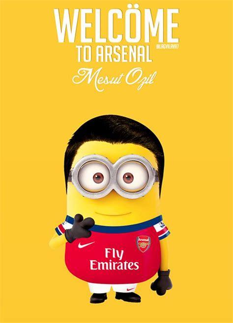 Football Minions Arsenal welc 246 me to arsenal mesut 214 zil minions
