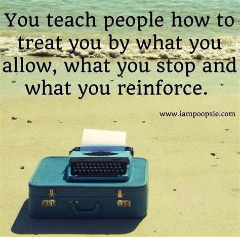 you have to teach people how to treat you business insider you teach people how to treat you by what you allow what