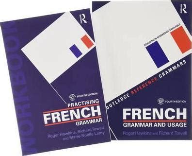 french grammar and usage french grammar and usage practising french grammar roger hawkins 9781138898400