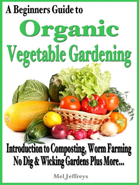 A Beginners Guide To Organic Vegetable Gardening How To Start A Vegetable Garden For Dummies