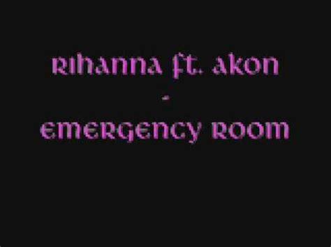 emergency room lyrics rihanna ft akon emergency room new hq with lyrics