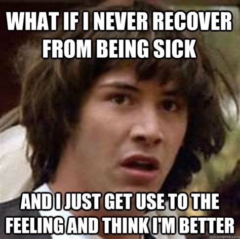 Being Sick Meme - 20 hilarious memes about being sick sayingimages com