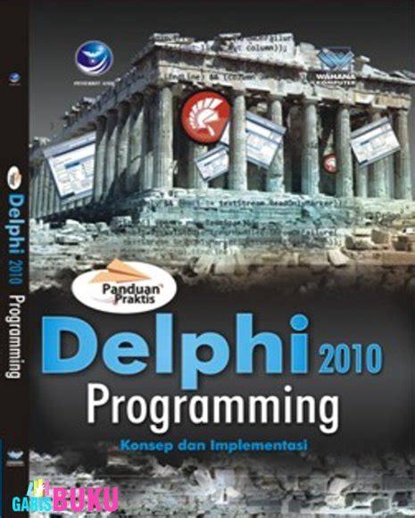 Panduan Praktis Pemrograman Visual Berbasis C panduan praktis delphi 2010 programming garisbuku