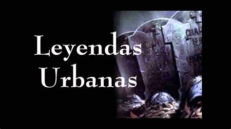 imagenes urbanas gratis leyendas urbanas de internet 2012 loquendo parte 1 youtube