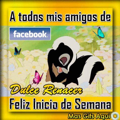 imagenes de feliz inicio de semana para facebook dulce renacer feliz inicio de semana tarjeitas