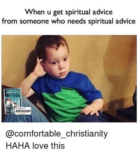 Spiritual Memes - when u get spiritual advice from someone who needs spiritual advice christianity amazon haha