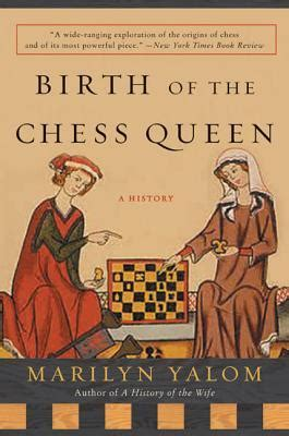birth by books birth of the chess a history by marilyn yalom