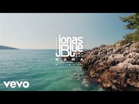 download mp3 jonas blue mama jonas blue mama ft william singe lagu mp3 uyeshare
