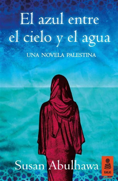 entre el cielo y el azul entre el cielo y el agua de abulhawa libros y literatura