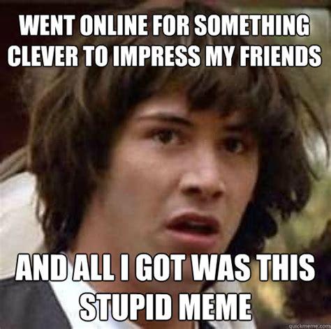 Online Friends Meme - conspiracy keanu memes quickmeme