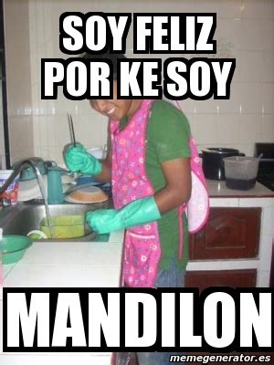 Mandilon Memes - meme personalizado soy feliz por ke soy mandilon 450537