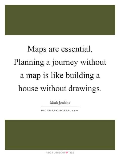 quotes about building a home maps are essential planning a journey without a map is like picture quotes
