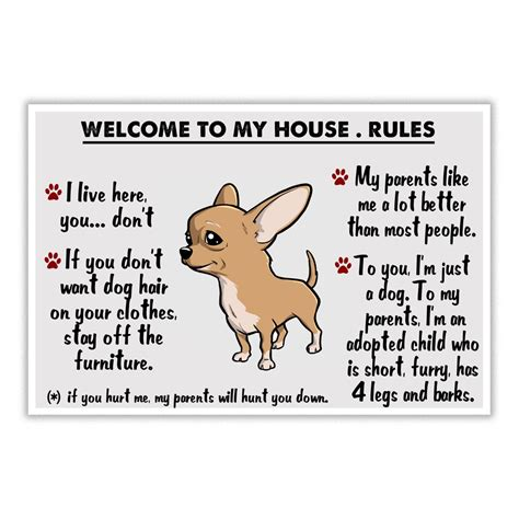 welcome to my house dog rules love chihuahua welcome to my house rules i live here you don t if you don t want dog