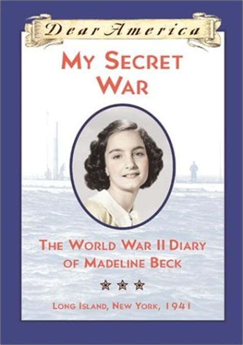 my secret books my secret war the world war ii diary of madeline beck