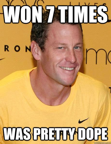 Dope Memes - won 7 times was pretty dope lance armstrong quickmeme