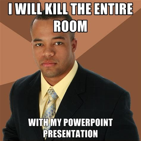 Powerpoint Meme - the gallery for gt group presentation meme