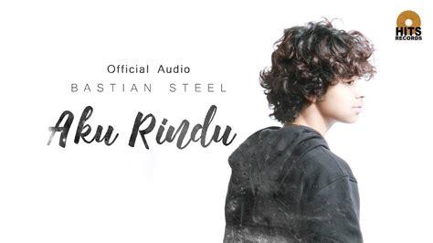 download lagu mp3 hanin dhiya download lagu bastian steel aku rindu official lyric video