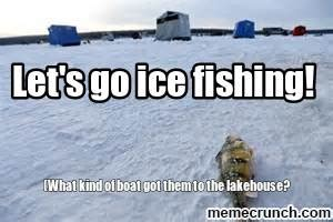 Ice Fishing Meme - ice fishing