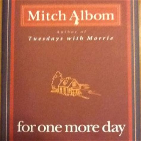 Mitch Albom For One More Day for one more day mitch albom food for the mind soul we lost and mitch albom