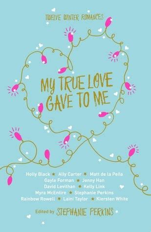 my true love gave 1250059313 gracias a los libros rese 241 a my true love gave to me editado por stephanie perkins