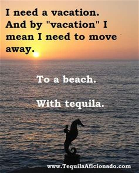 I Need A Vacation Meme - tequila memes on pinterest jose cuervo save water and