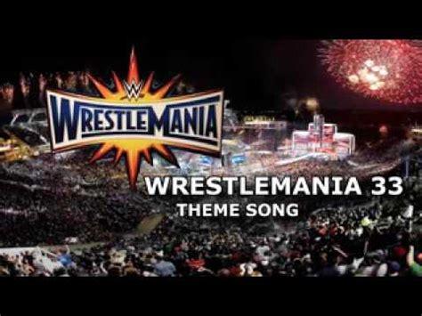 theme song wrestlemania 2015 wrestlemania 33 theme song youtube