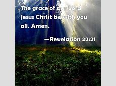 Revelation 22:21 The grace of our Lord Jesus Christ be ... Revelation 21 22 Commentary