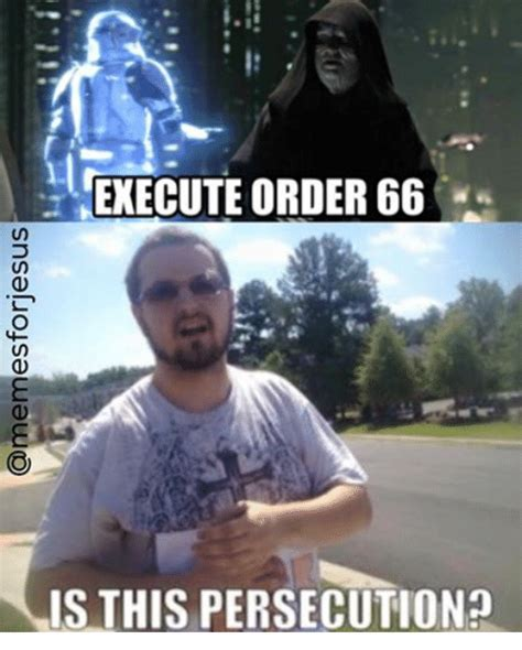 Christian Memes Facebook - execute order 66 is this persecution christian meme on